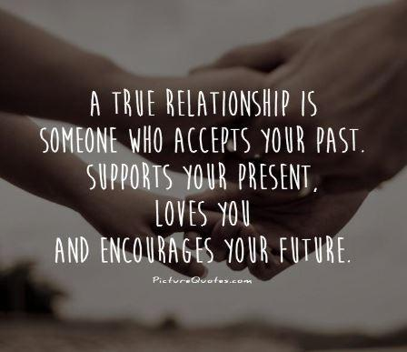 a-true-relationship-is-someone-who-accepts-your-past-supports-your-present-loves-you-and-encourages-your-future-quote-1